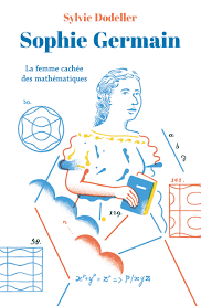 Sophie Germain. La femme cachée des mathématiques