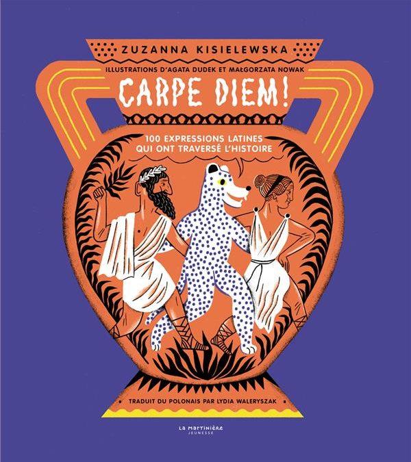 Carpe Diem. 100 expressions latines qui ont traversé l'histoire